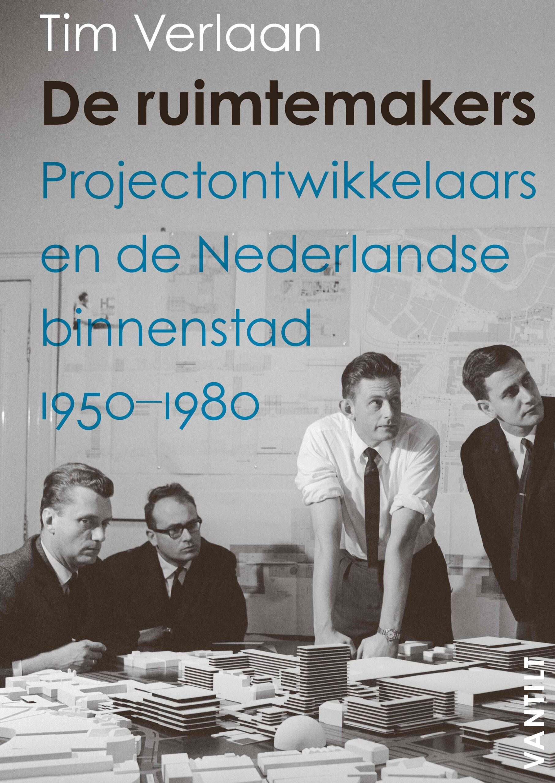 De ruimtemakers: projectontwikkelaars en de Nederlandse binnenstad 1950-1980