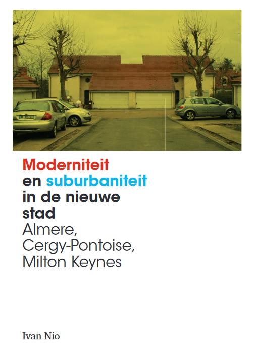 Moderniteit en suburbaniteit in de nieuwe stad: Almere, Cergy-Pontoise, Milton Keynes
