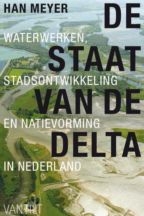 De Staat van de Delta. Waterwerken, Stadsontwikkeling en Natievorming in Nederland