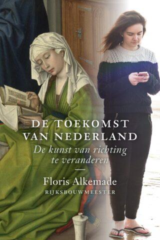 De toekomst van Nederland; de kunst van richting te veranderen