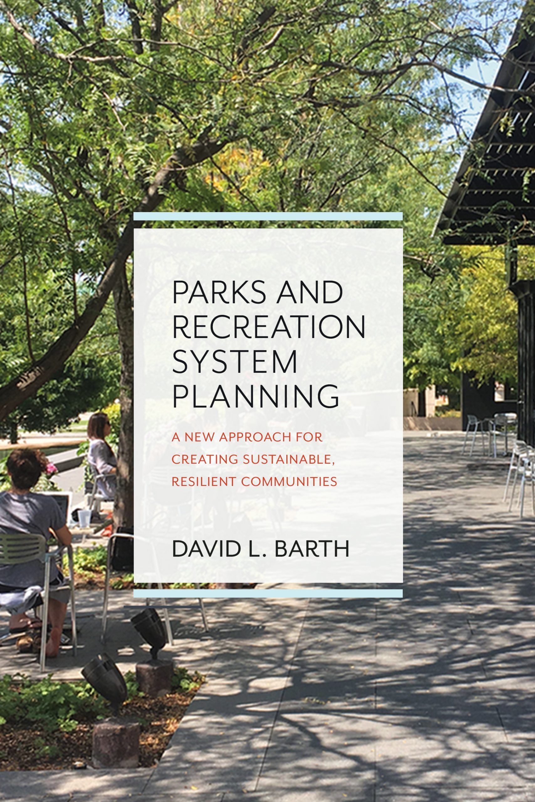 Parks and recreation system planning: a new approach for creating sustainable, resilient communities