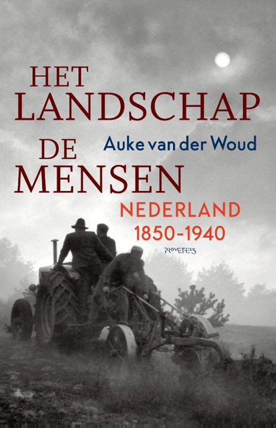 Het landschap, de mensen: Nederland 1850-1940