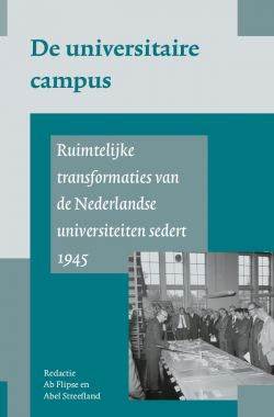 De universitaire campus; ruimtelijke transformaties van de Nederlandse universiteit sedert 1945
