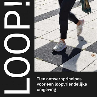 Loop! Tien ontwerpprincipes voor een loopvriendelijke omgeving