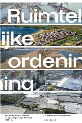 Ruimtelijke ordening: geschiedenis van de stedelijke en regionale planning in Nederland, 1200-nu